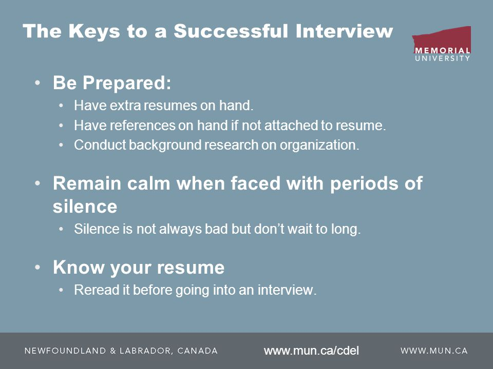 Be Prepared: Have extra resumes on hand. Have references on hand if not attached to resume.