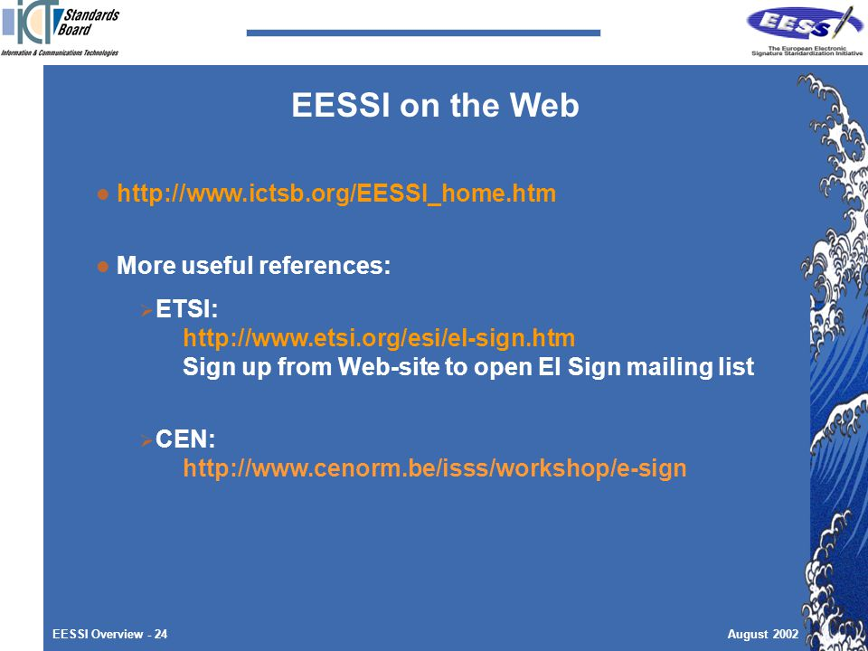 EESSI Overview - 24August More useful references:  ETSI:   Sign up from Web-site to open El Sign mailing list  CEN:   EESSI on the Web