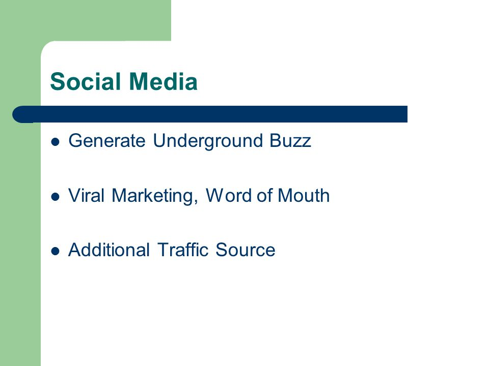 Social Media Generate Underground Buzz Viral Marketing, Word of Mouth Additional Traffic Source