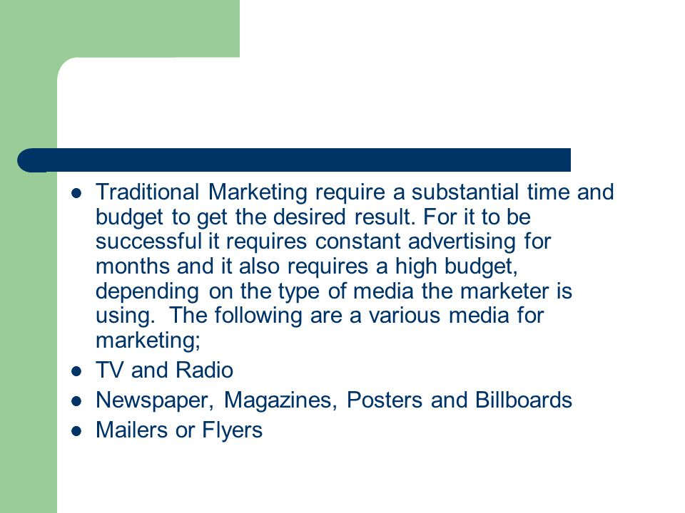 Traditional Marketing require a substantial time and budget to get the desired result.