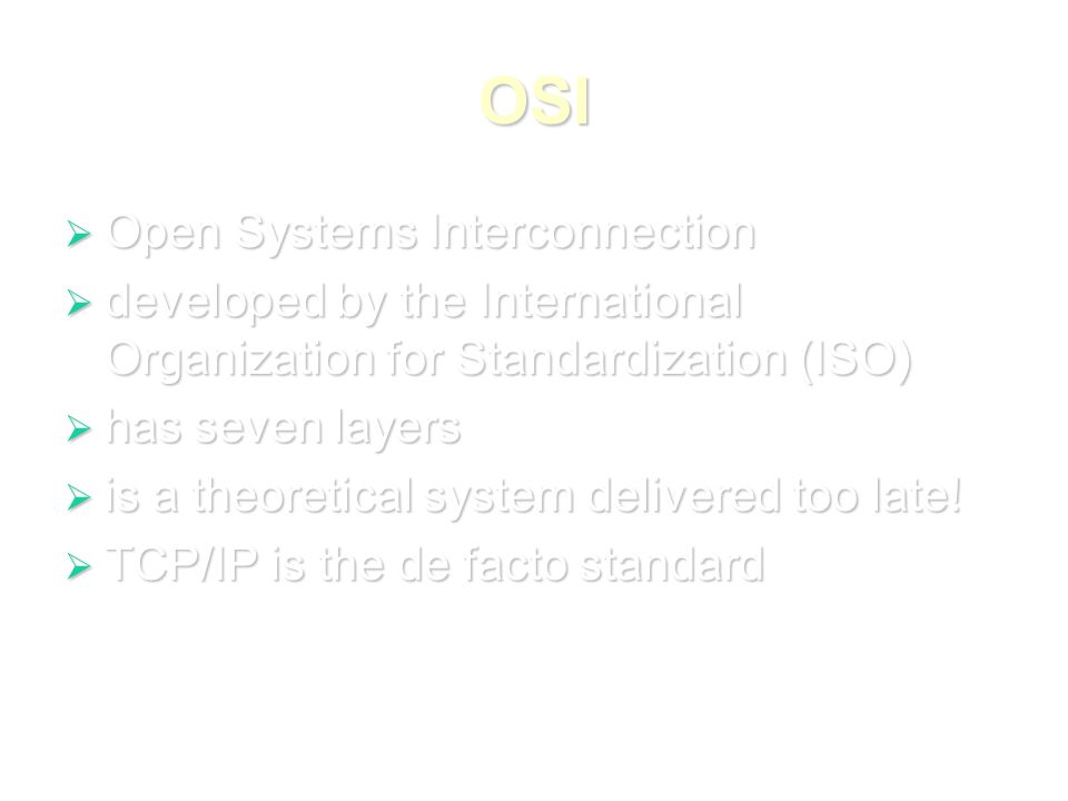 OSI  Open Systems Interconnection  developed by the International Organization for Standardization (ISO)  has seven layers  is a theoretical system delivered too late.