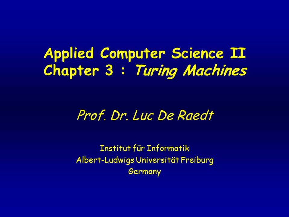Applied Computer Science II Chapter 3 : Turing Machines Prof.