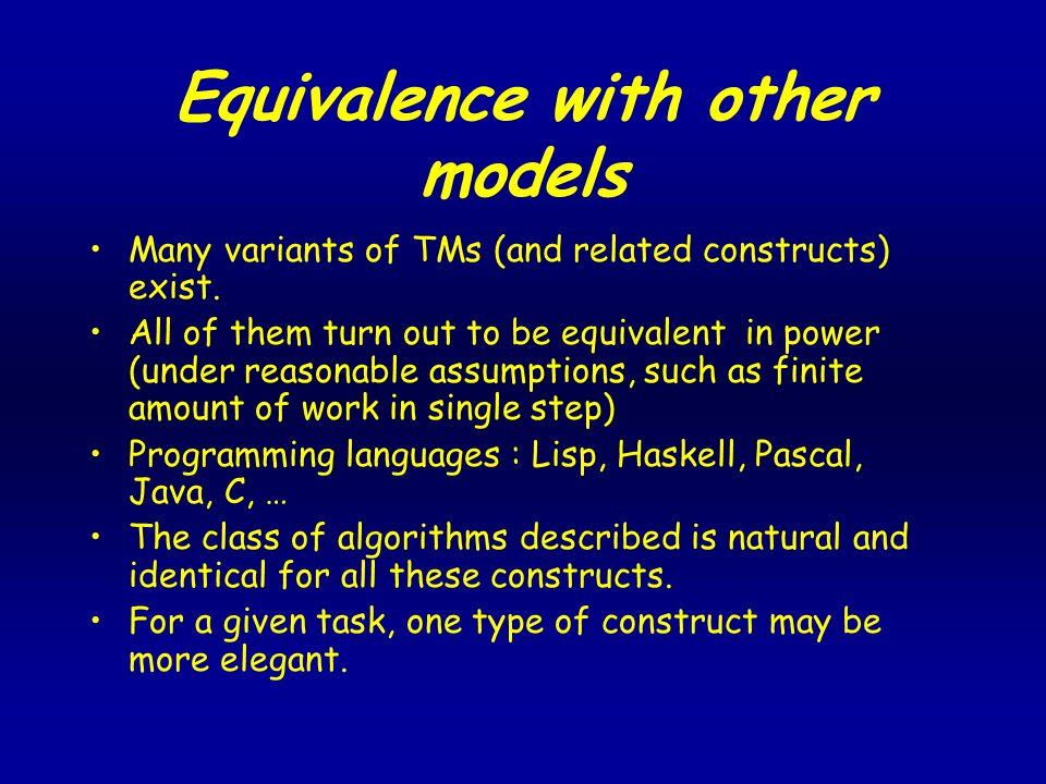 Equivalence with other models Many variants of TMs (and related constructs) exist.
