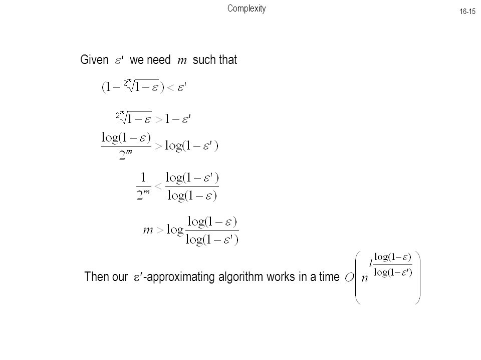 Complexity Given we need m such that Then our  -approximating algorithm works in a time