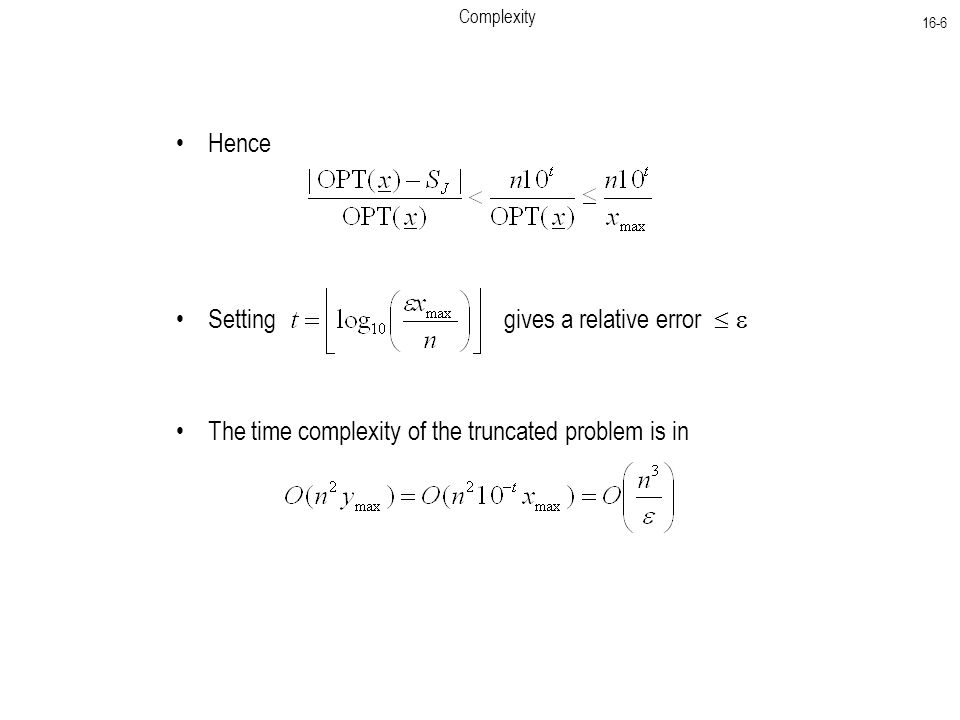 Complexity 16-6 Hence Setting gives a relative error  The time complexity of the truncated problem is in