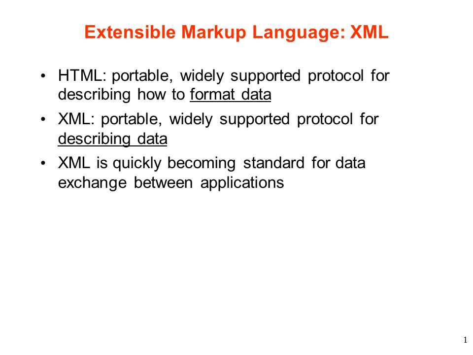 1 Extensible Markup Language: XML HTML: portable, widely