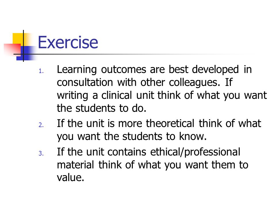 Exercise 1. Learning outcomes are best developed in consultation with other colleagues.