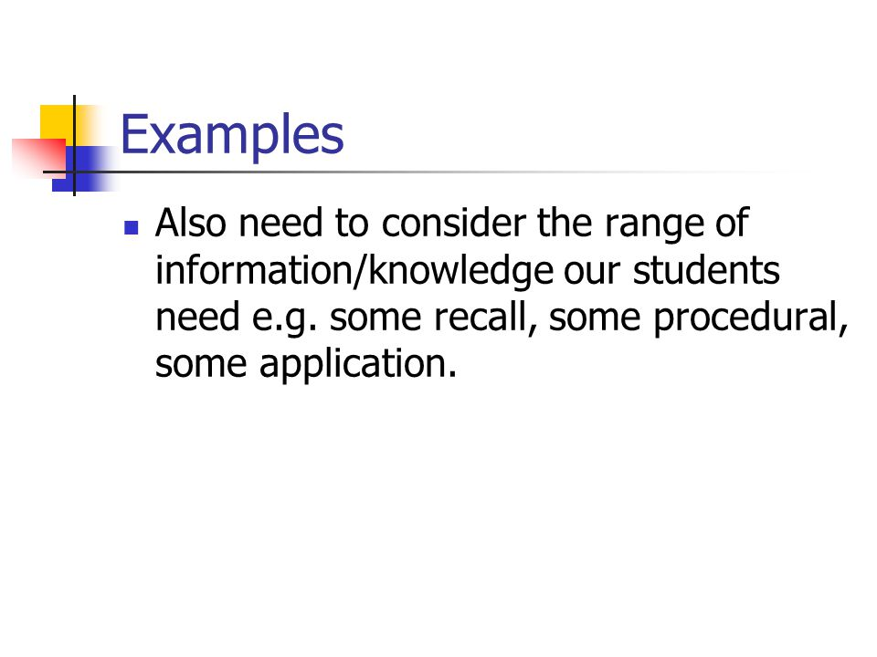 Examples Also need to consider the range of information/knowledge our students need e.g.