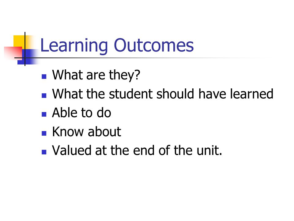Learning Outcomes What are they.