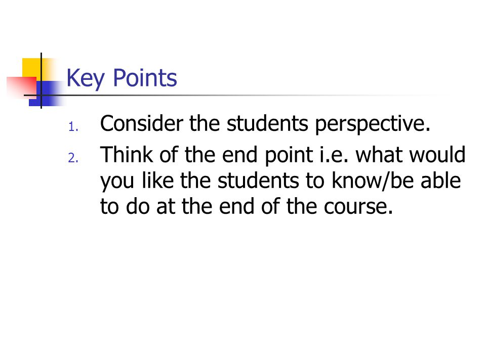Key Points 1. Consider the students perspective. 2.