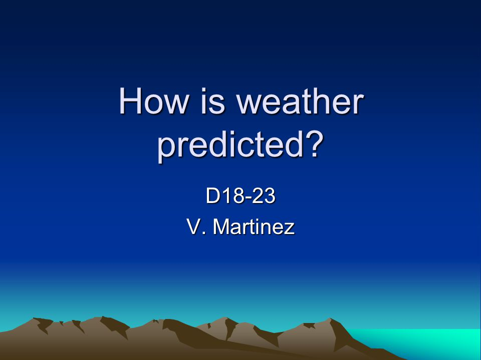 2 How Is Weather Predicted D18 23 V Martinez