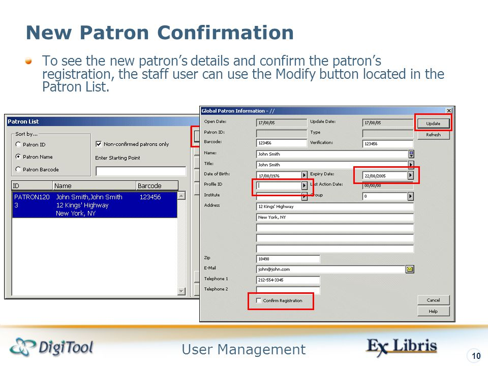 User Management 10 New Patron Confirmation To see the new patron's details and confirm the patron's registration, the staff user can use the Modify button located in the Patron List.