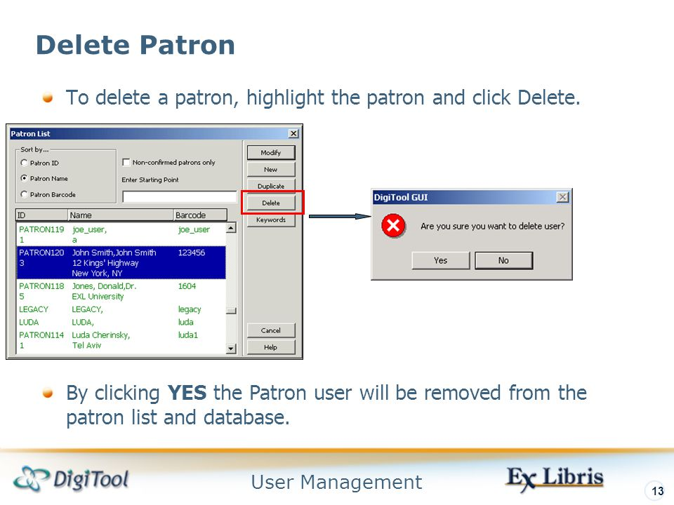 User Management 13 Delete Patron To delete a patron, highlight the patron and click Delete.