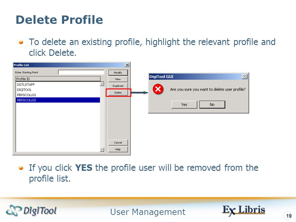 User Management 19 Delete Profile To delete an existing profile, highlight the relevant profile and click Delete.