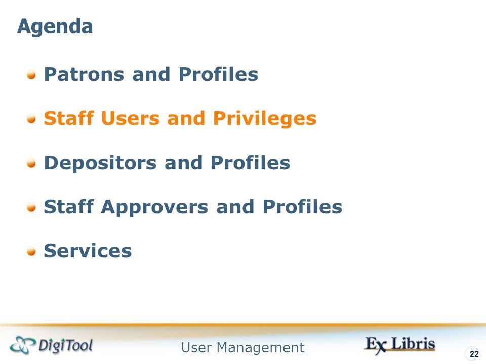 User Management 22 Patrons and Profiles Staff Users and Privileges Depositors and Profiles Staff Approvers and Profiles Services Agenda