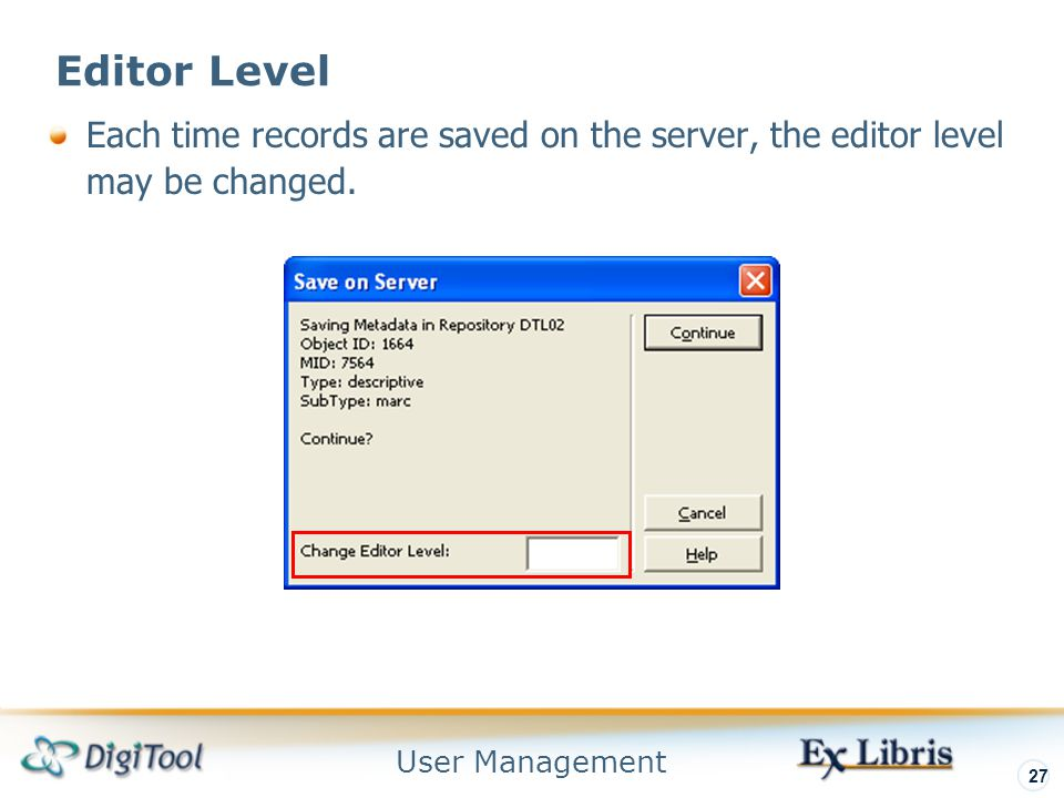 User Management 27 Each time records are saved on the server, the editor level may be changed.