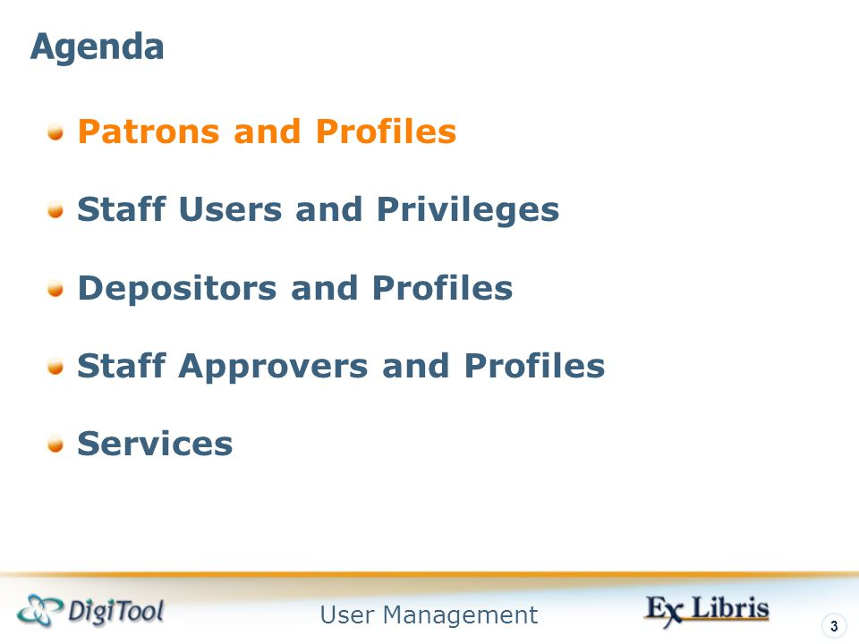 User Management 3 Patrons and Profiles Staff Users and Privileges Depositors and Profiles Staff Approvers and Profiles Services Agenda