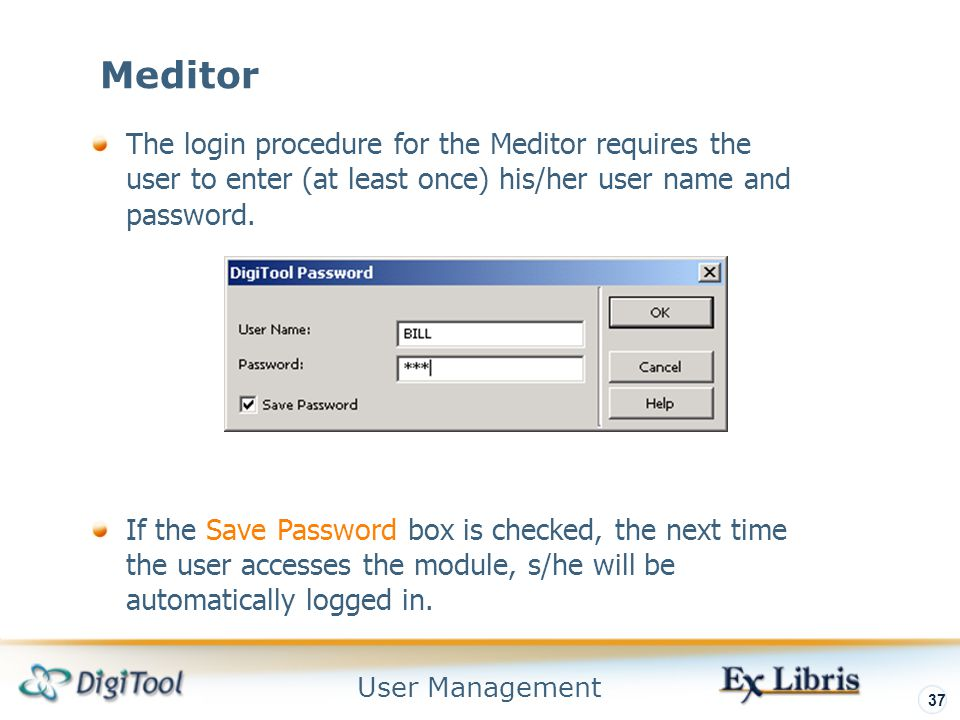 User Management 37 Meditor The login procedure for the Meditor requires the user to enter (at least once) his/her user name and password.