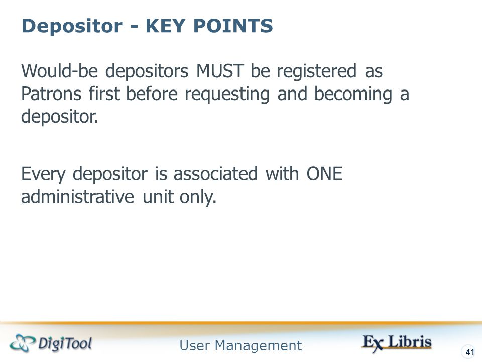 User Management 41 Depositor - KEY POINTS Would-be depositors MUST be registered as Patrons first before requesting and becoming a depositor.