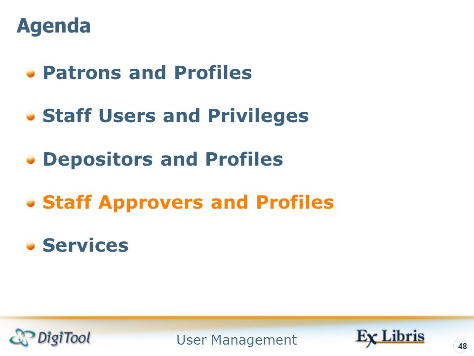 User Management 48 Patrons and Profiles Staff Users and Privileges Depositors and Profiles Staff Approvers and Profiles Services Agenda