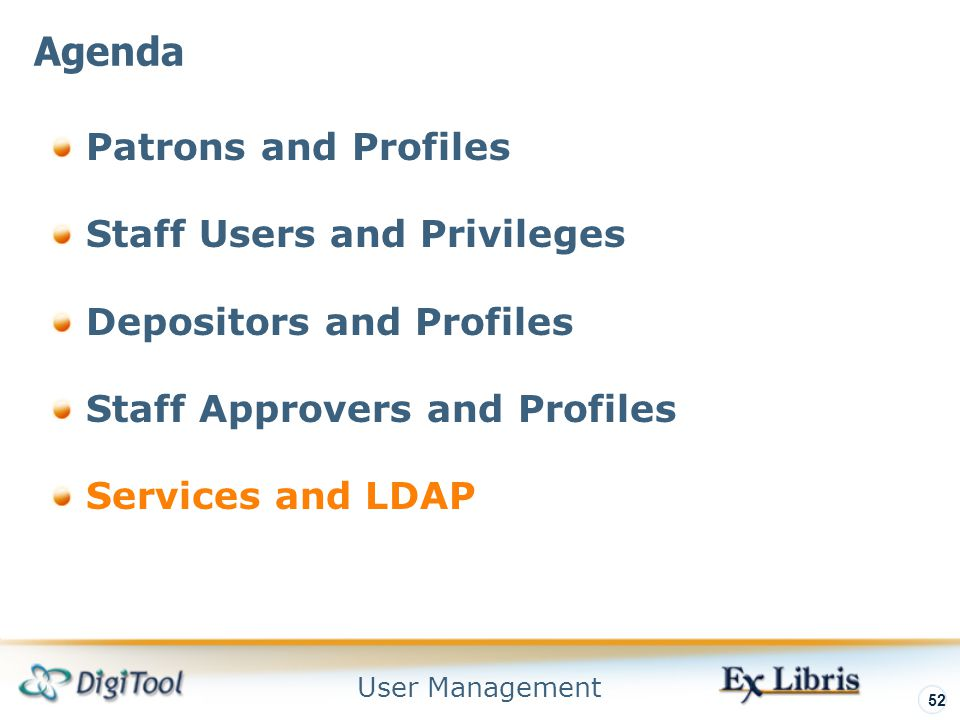 User Management 52 Patrons and Profiles Staff Users and Privileges Depositors and Profiles Staff Approvers and Profiles Services and LDAP Agenda