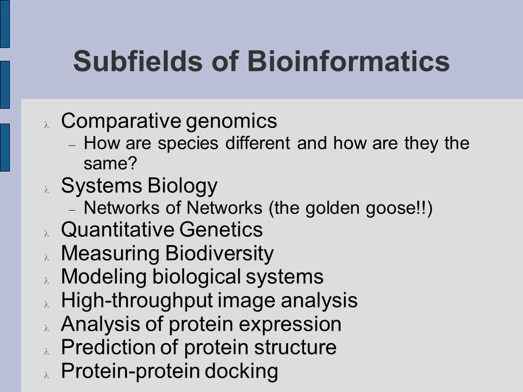 Subfields of Bioinformatics Comparative genomics  How are species different and how are they the same.