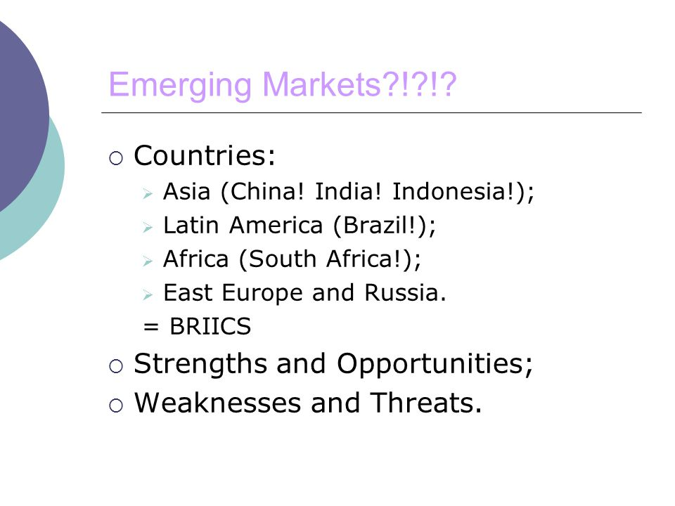 Emerging Markets ! !.  Countries:  Asia (China.