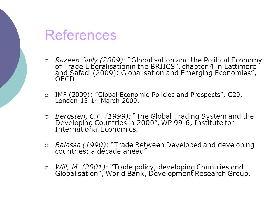 References  Razeen Sally (2009): Globalisation and the Political Economy of Trade Liberalisationin the BRIICS , chapter 4 in Lattimore and Safadi (2009): Globalisation and Emerging Economies , OECD.