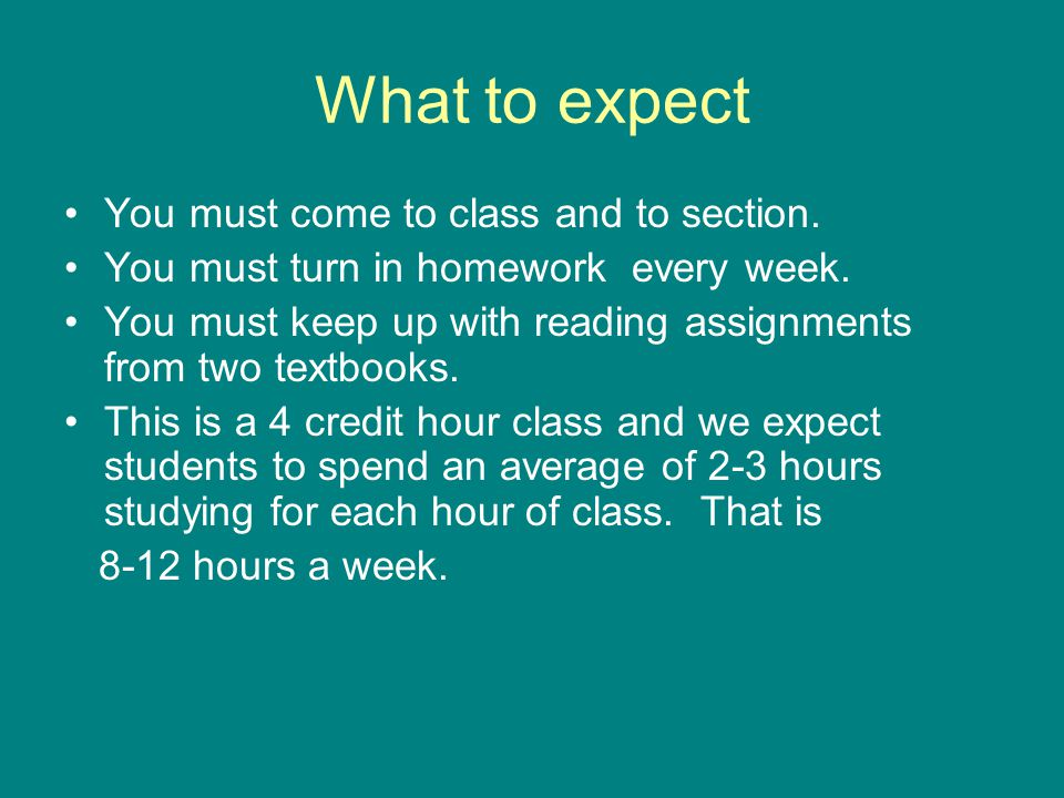 What to expect You must come to class and to section.