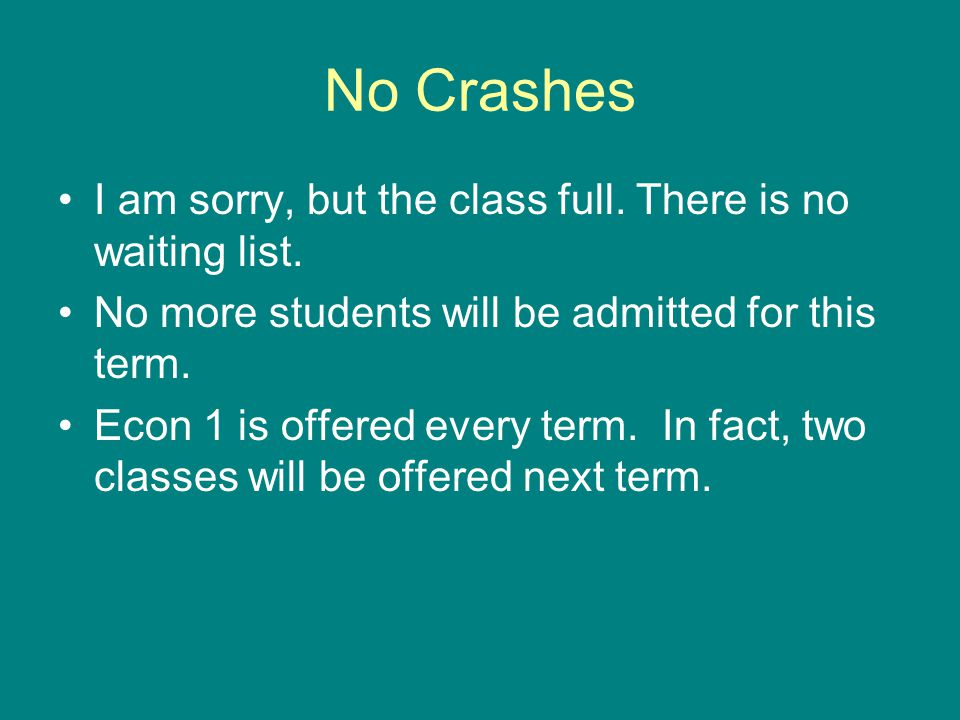 No Crashes I am sorry, but the class full. There is no waiting list.