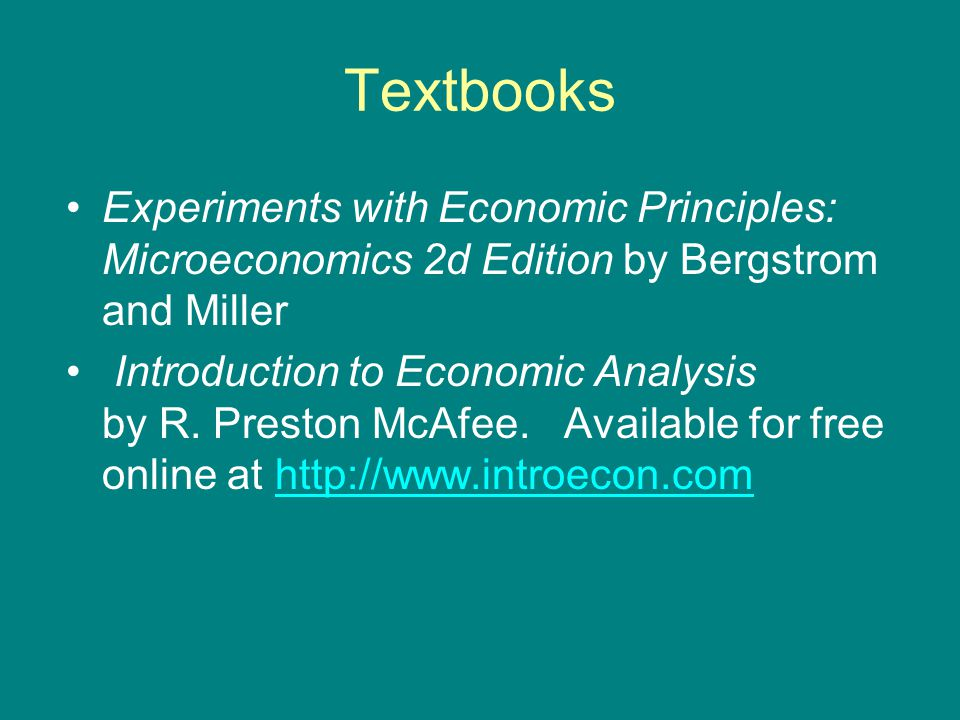 Textbooks Experiments with Economic Principles: Microeconomics 2d Edition by Bergstrom and Miller Introduction to Economic Analysis by R.