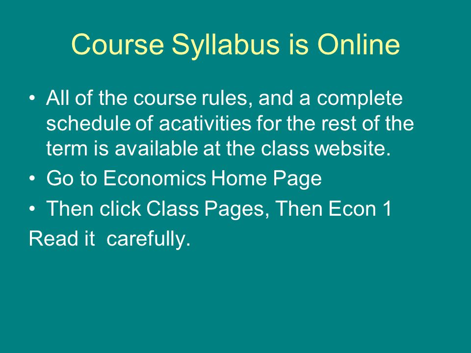 Course Syllabus is Online All of the course rules, and a complete schedule of acativities for the rest of the term is available at the class website.