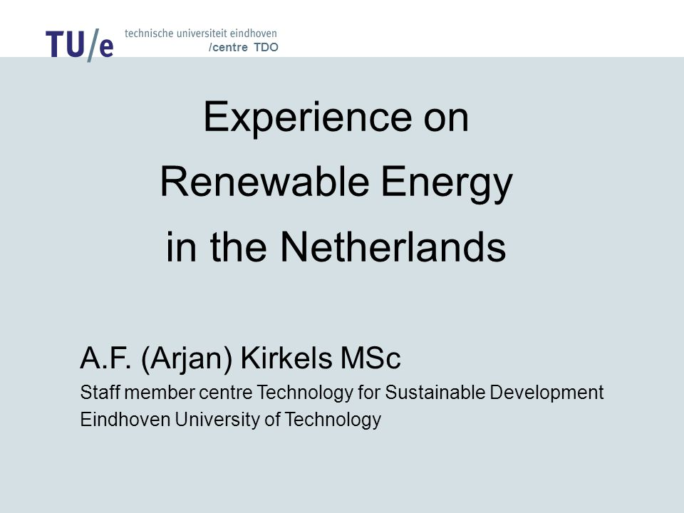 /centre TDO Experience on Renewable Energy in the Netherlands A.F.
