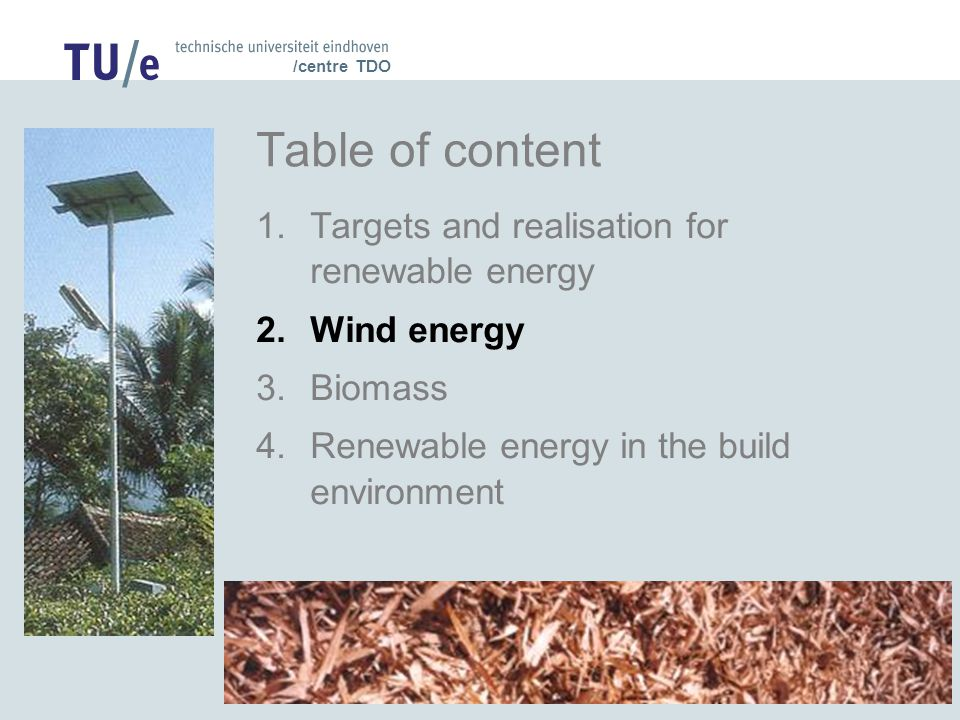 /centre TDO Table of content 1.Targets and realisation for renewable energy 2.Wind energy 3.Biomass 4.Renewable energy in the build environment