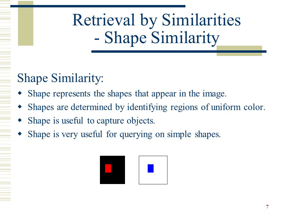 7 Shape Similarity:  Shape represents the shapes that appear in the image.