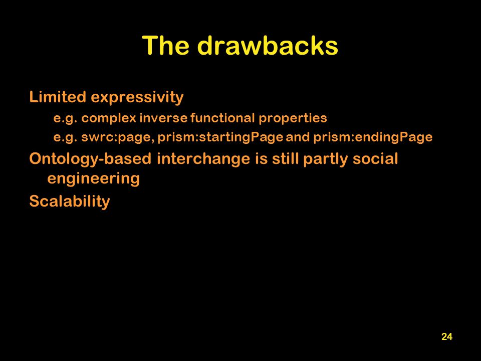 24 The drawbacks Limited expressivity e.g. complex inverse functional properties e.g.