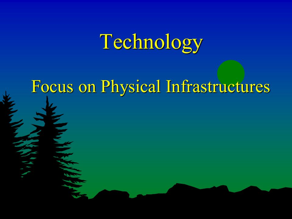 Technology Focus on Physical Infrastructures