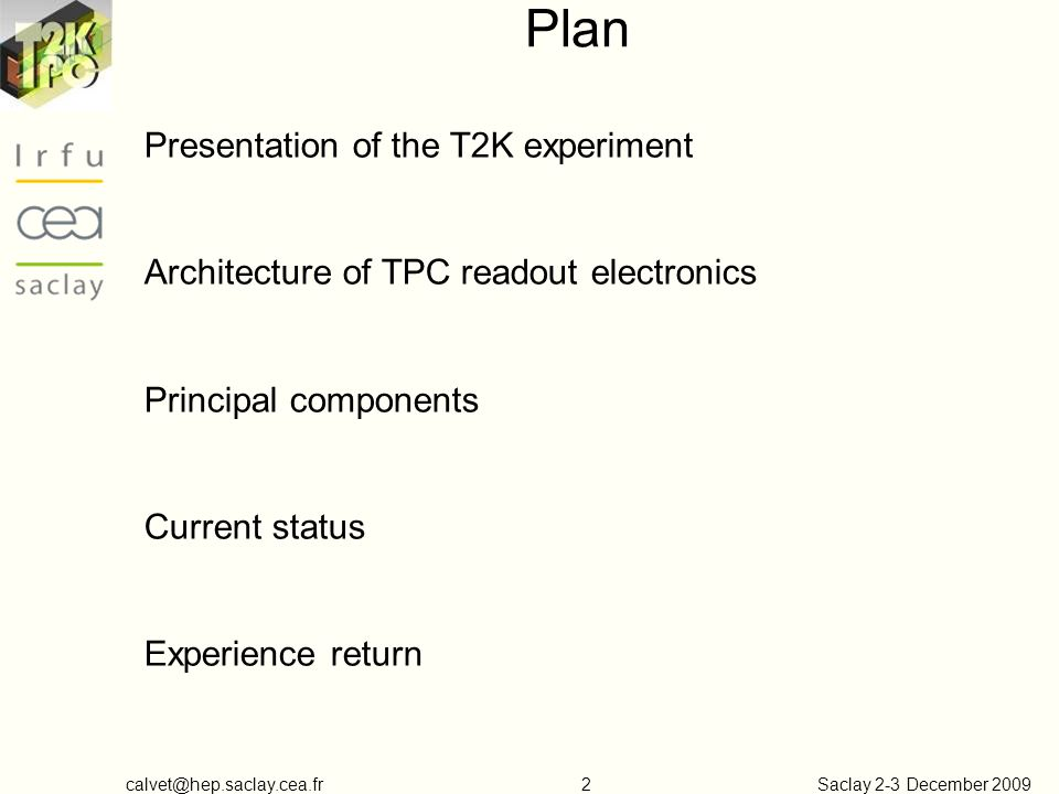 Saclay 2-3 December Plan Presentation of the T2K experiment Architecture of TPC readout electronics Principal components Current status Experience return