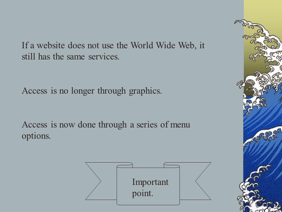 If a website does not use the World Wide Web, it still has the same services.