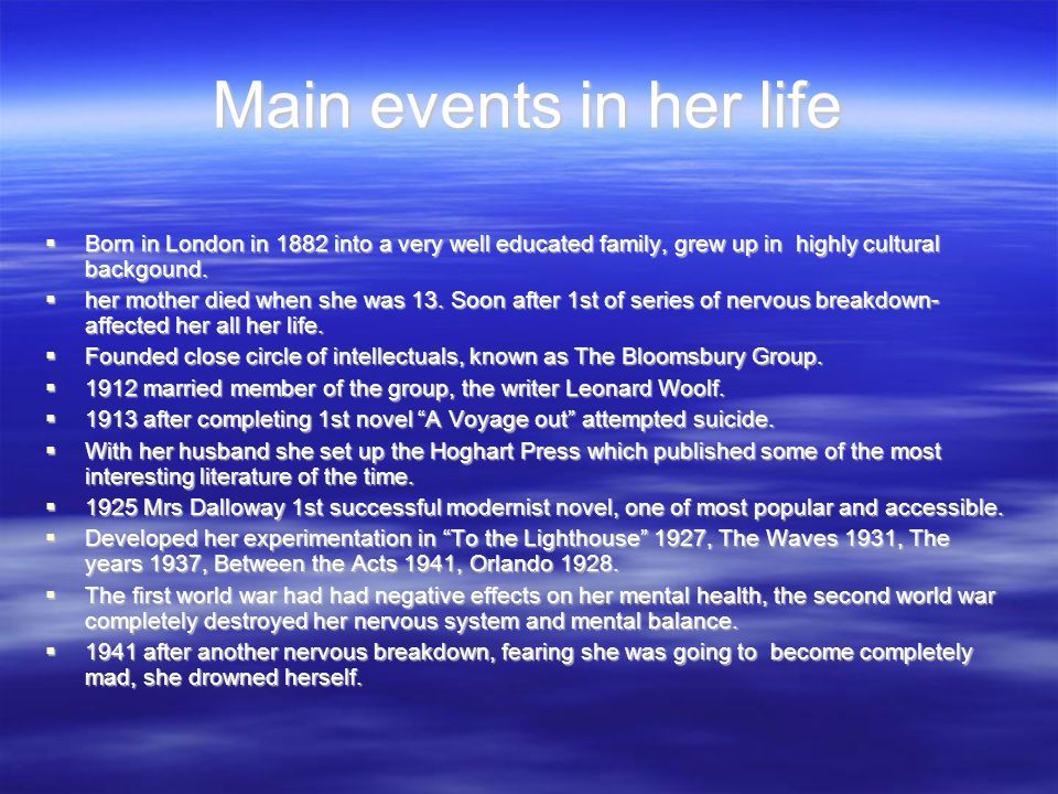 Main events in her life  Born in London in 1882 into a very well educated family, grew up in highly cultural backgound.