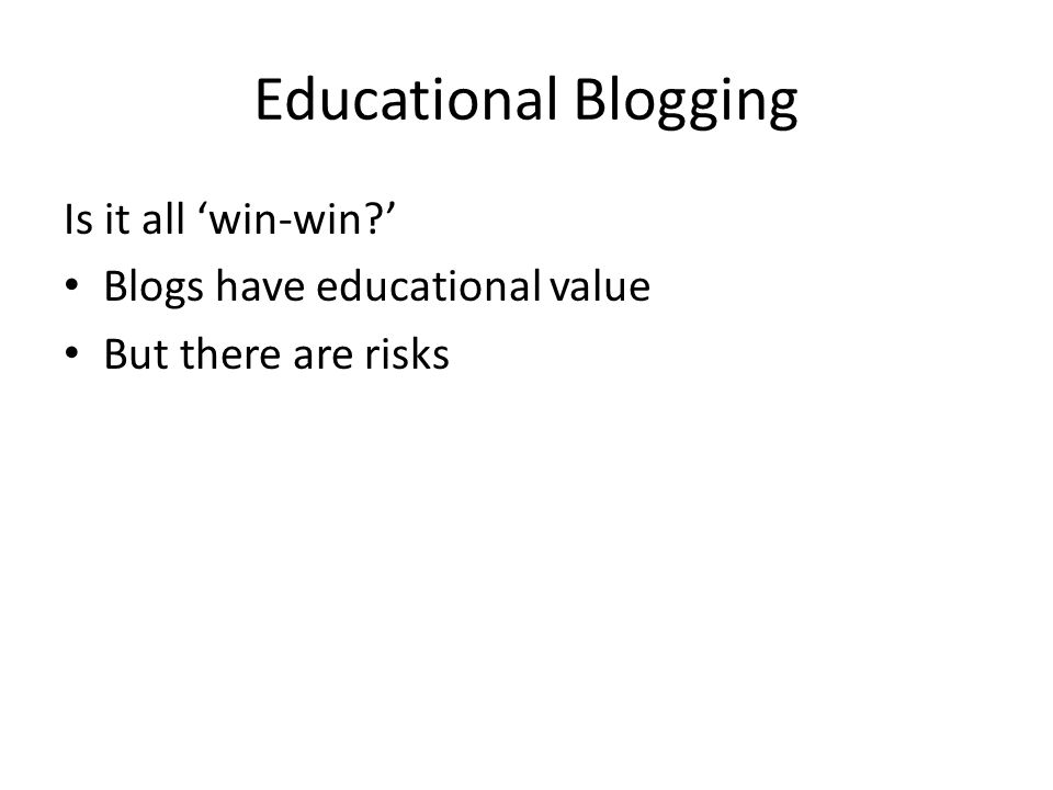 Educational Blogging Is it all 'win-win ' Blogs have educational value But there are risks