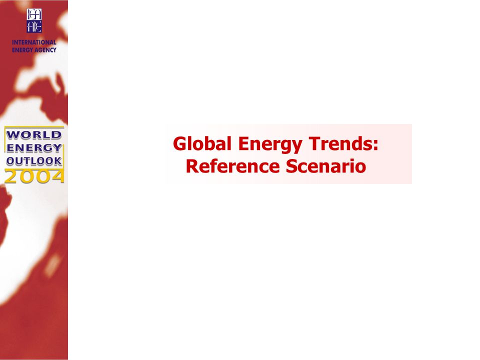 Global Energy Trends: Reference Scenario