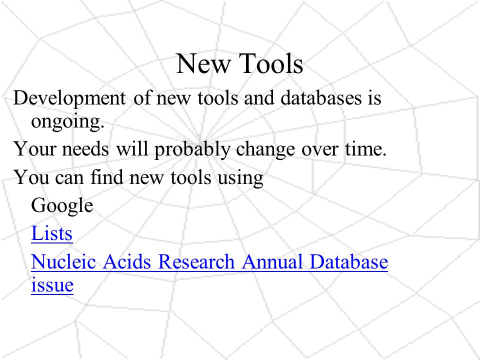 New Tools Development of new tools and databases is ongoing.