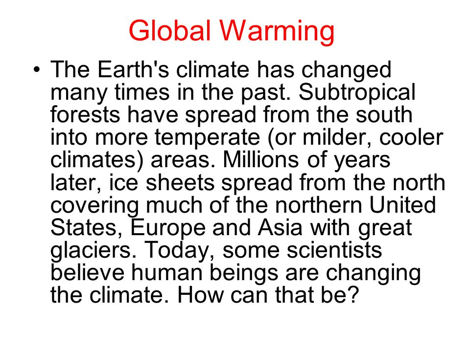 Global Warming The Earth s climate has changed many times in the past.