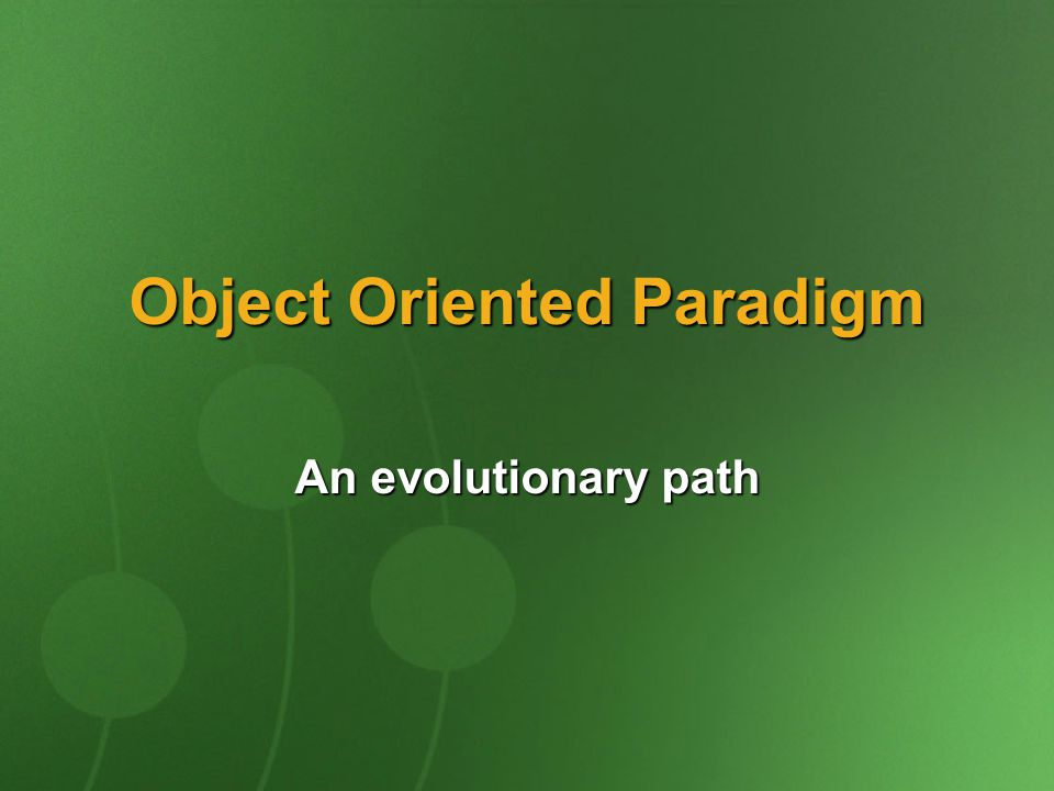 Object Oriented Paradigm An evolutionary path