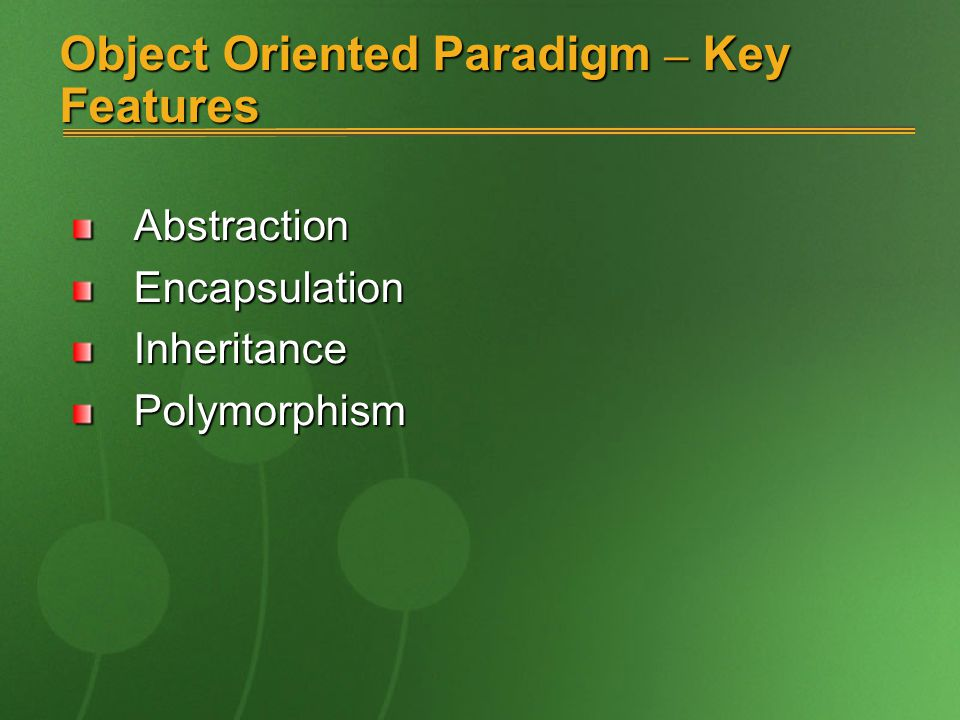 Object Oriented Paradigm – Key Features AbstractionEncapsulationInheritancePolymorphism