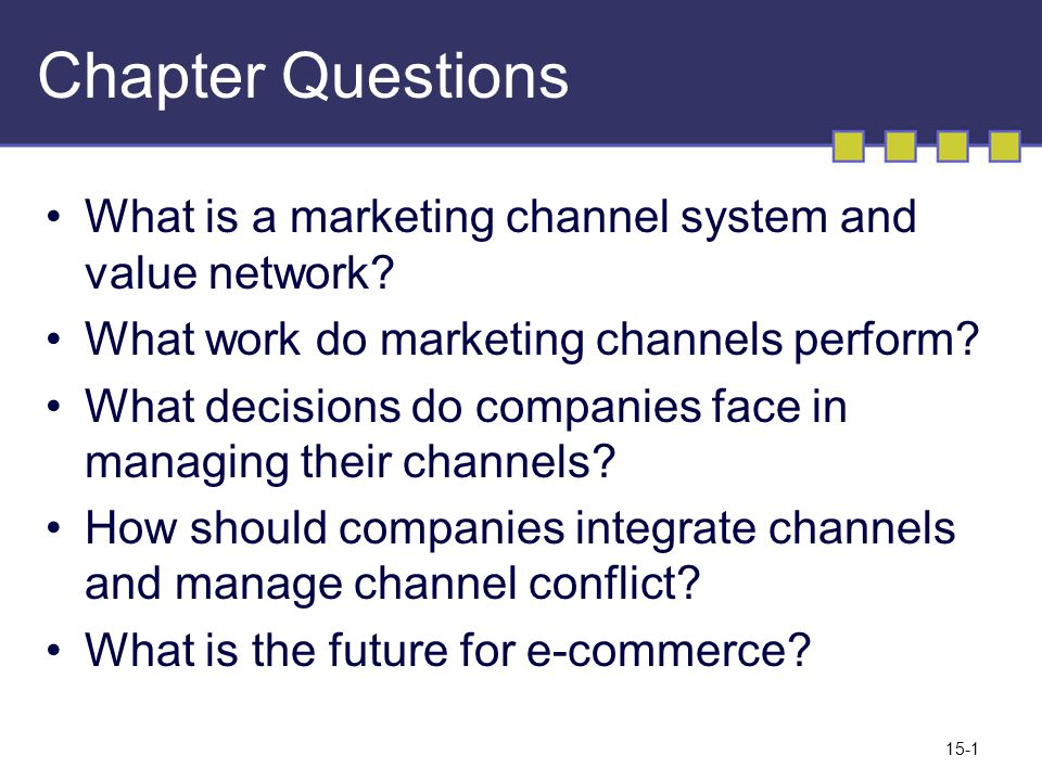 15-1 Chapter Questions What is a marketing channel system and value network.