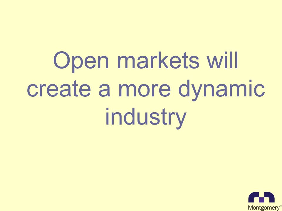 Open markets will create a more dynamic industry