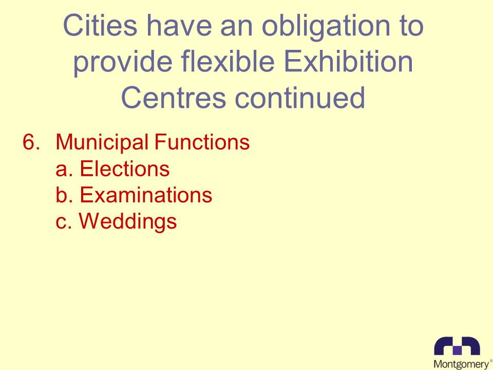 Cities have an obligation to provide flexible Exhibition Centres continued 6.Municipal Functions a.