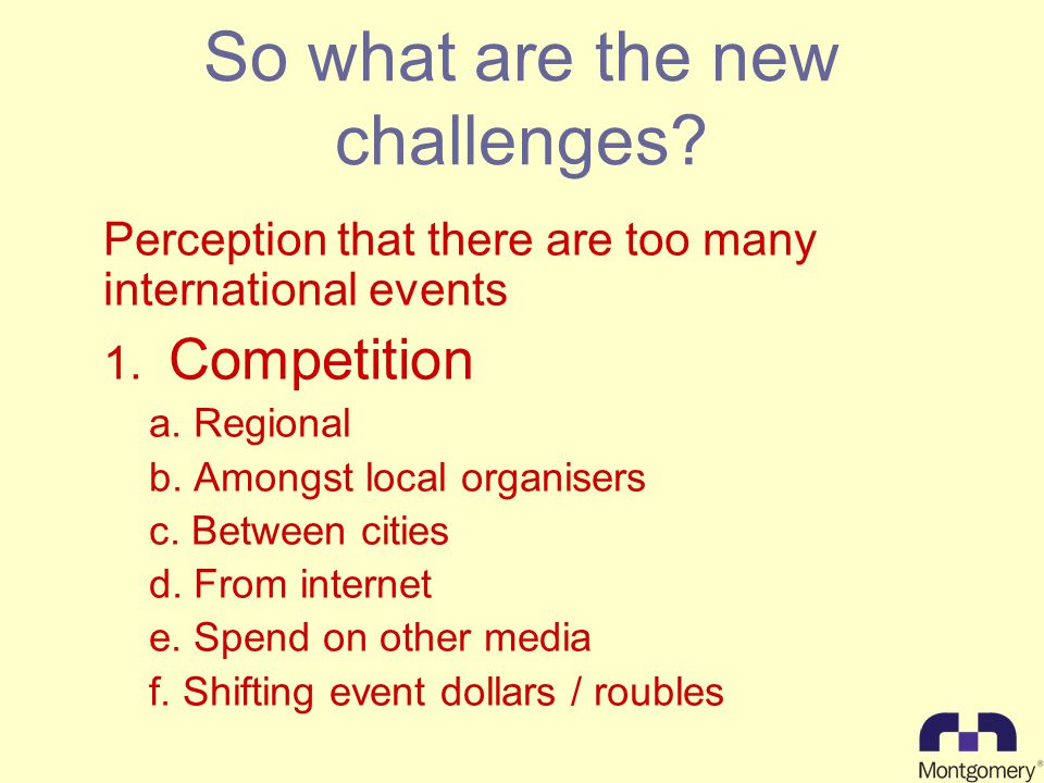 So what are the new challenges. Perception that there are too many international events 1.